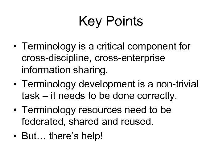 Key Points • Terminology is a critical component for cross-discipline, cross-enterprise information sharing. •
