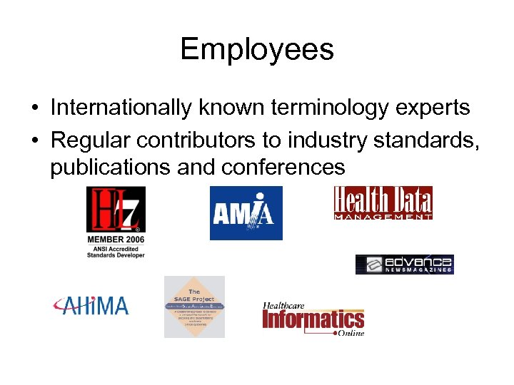 Employees • Internationally known terminology experts • Regular contributors to industry standards, publications and