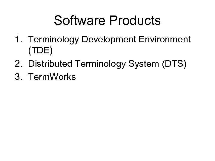 Software Products 1. Terminology Development Environment (TDE) 2. Distributed Terminology System (DTS) 3. Term.