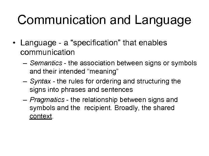 "Communication and Language • Language - a ""specification"" that enables communication – Semantics -"