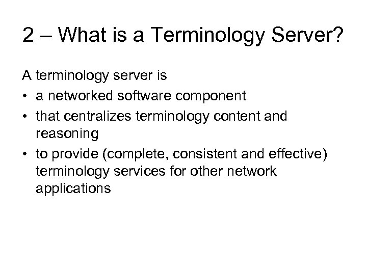 2 – What is a Terminology Server? A terminology server is • a networked
