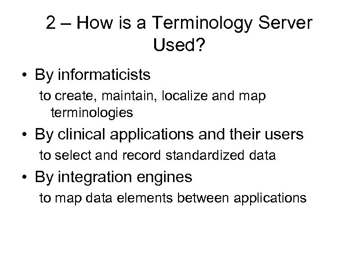 2 – How is a Terminology Server Used? • By informaticists to create, maintain,