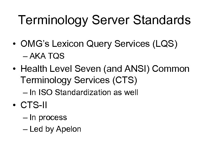 Terminology Server Standards • OMG's Lexicon Query Services (LQS) – AKA TQS • Health