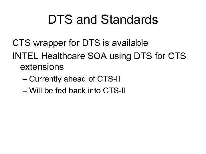 DTS and Standards CTS wrapper for DTS is available INTEL Healthcare SOA using DTS