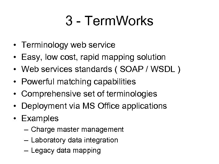 3 - Term. Works • • Terminology web service Easy, low cost, rapid mapping