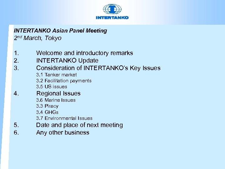 INTERTANKO Asian Panel Meeting 2 nd March, Tokyo 1. 2. 3. 4. 5. 6.