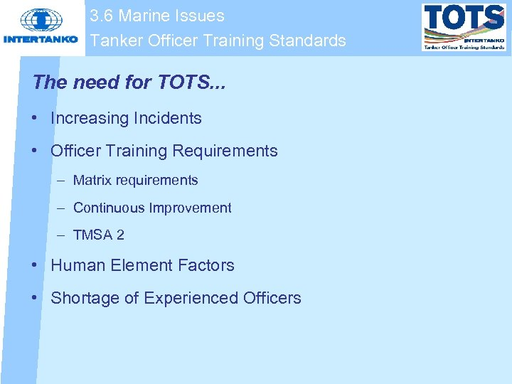 3. 6 Marine Issues Tanker Officer Training Standards The need for TOTS. . .