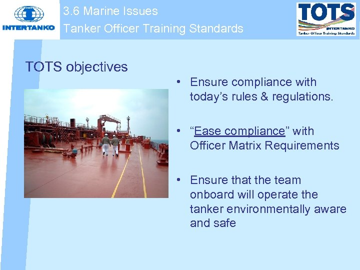3. 6 Marine Issues Tanker Officer Training Standards TOTS objectives • Ensure compliance with