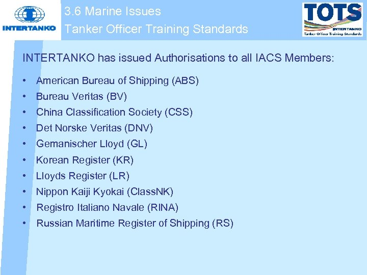 3. 6 Marine Issues Tanker Officer Training Standards INTERTANKO has issued Authorisations to all