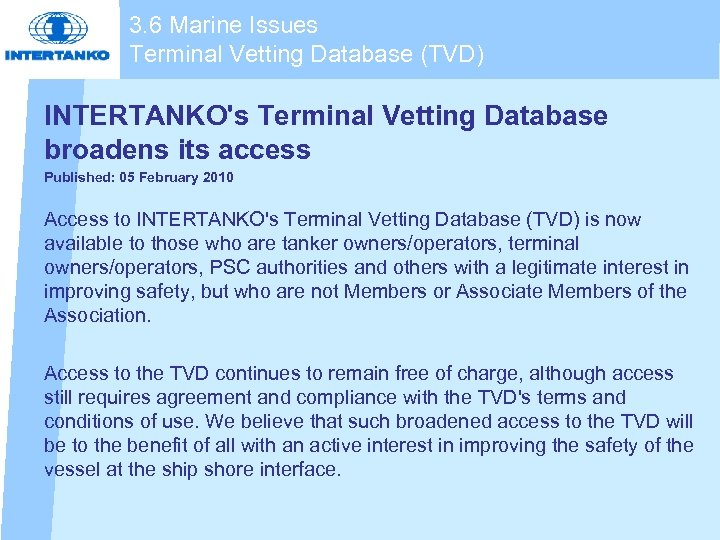 3. 6 Marine Issues Terminal Vetting Database (TVD) INTERTANKO's Terminal Vetting Database broadens its