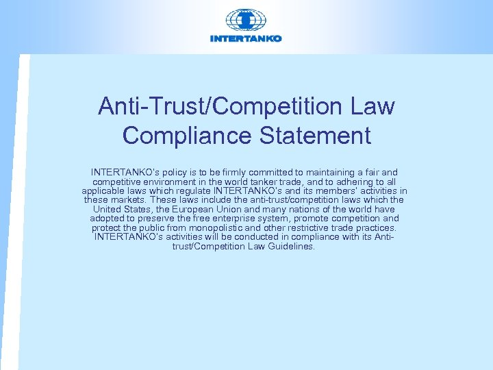 Anti-Trust/Competition Law Compliance Statement INTERTANKO's policy is to be firmly committed to maintaining a