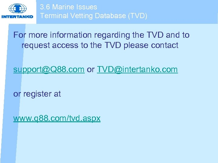 3. 6 Marine Issues Terminal Vetting Database (TVD) For more information regarding the TVD