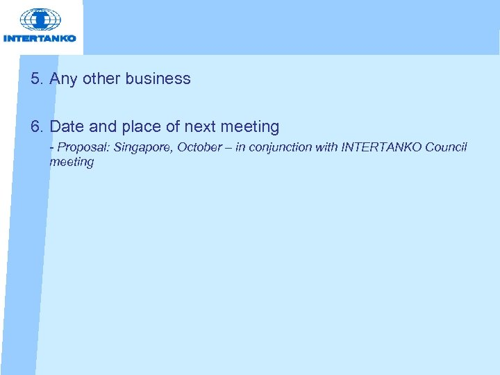 5. Any other business 6. Date and place of next meeting - Proposal: Singapore,