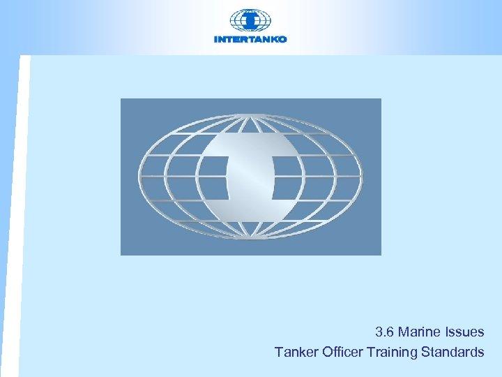 3. 6 Marine Issues Tanker Officer Training Standards