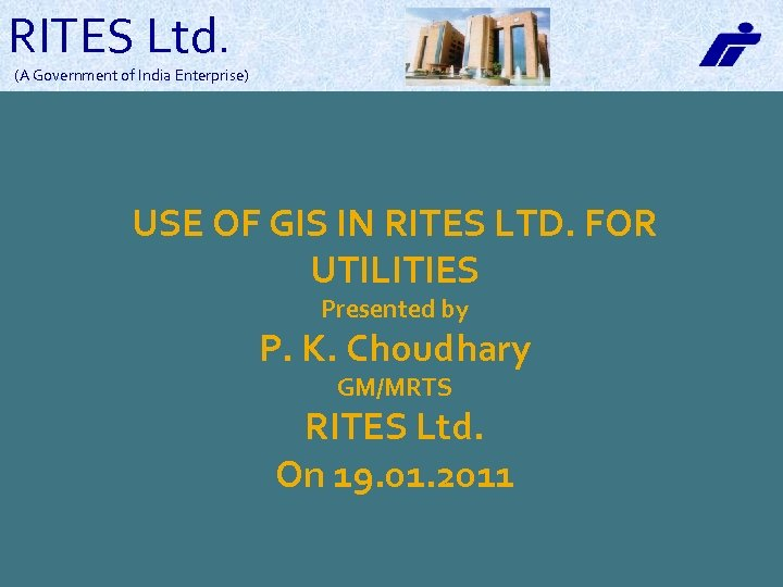 RITES Ltd. (A Government of India Enterprise) USE OF GIS IN RITES LTD. FOR