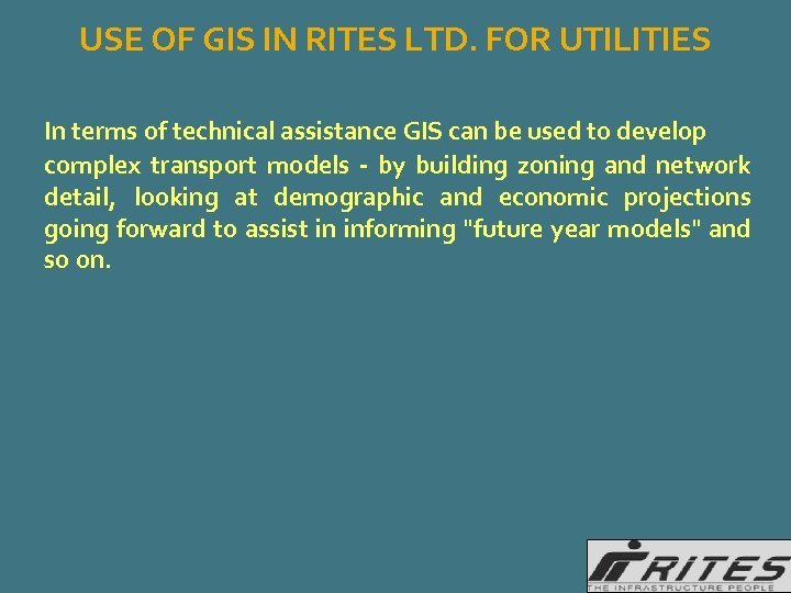 USE OF GIS IN RITES LTD. FOR UTILITIES In terms of technical assistance GIS