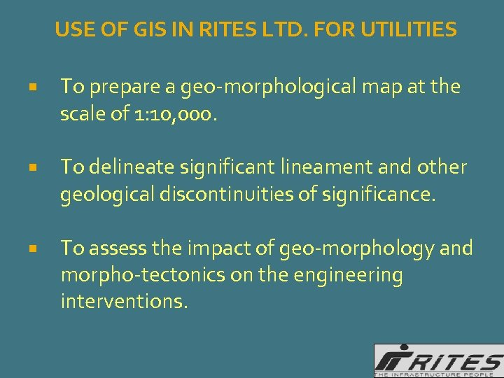 USE OF GIS IN RITES LTD. FOR UTILITIES To prepare a geo-morphological map at