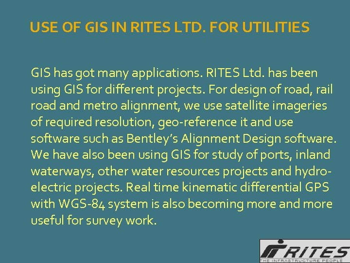 USE OF GIS IN RITES LTD. FOR UTILITIES GIS has got many applications. RITES