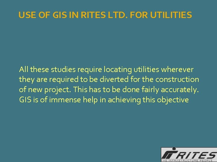 USE OF GIS IN RITES LTD. FOR UTILITIES All these studies require locating utilities