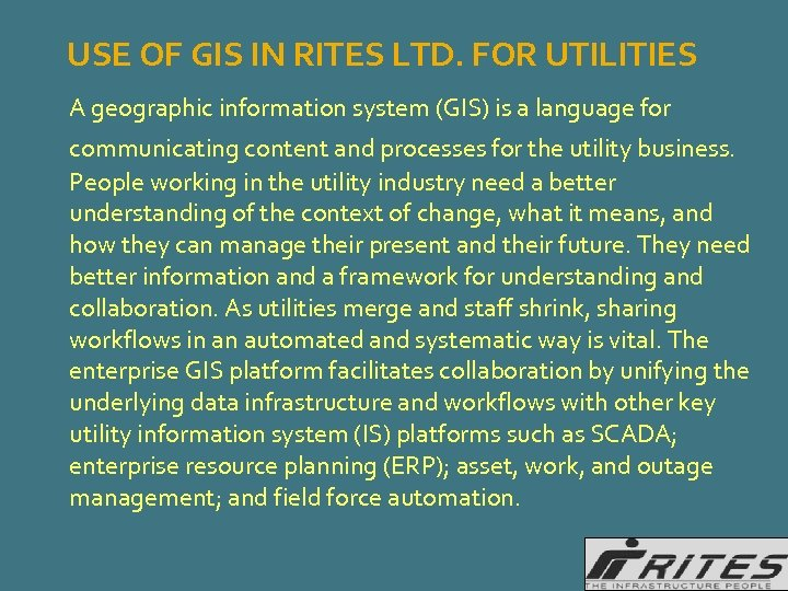 USE OF GIS IN RITES LTD. FOR UTILITIES A geographic information system (GIS) is