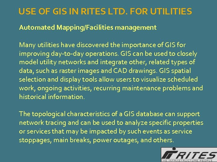 USE OF GIS IN RITES LTD. FOR UTILITIES Automated Mapping/Facilities management Many utilities have