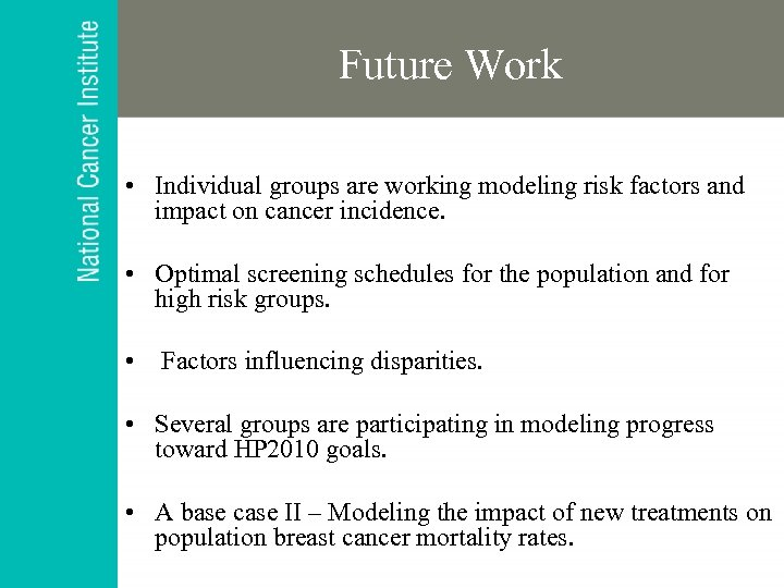 Future Work • Individual groups are working modeling risk factors and impact on cancer