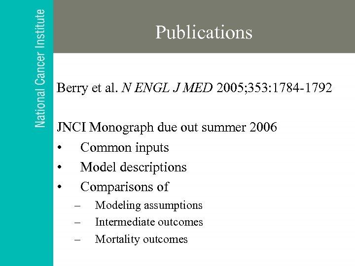 Publications Berry et al. N ENGL J MED 2005; 353: 1784 -1792 JNCI Monograph
