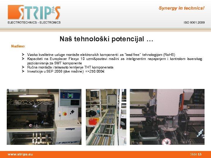 Naš tehnološki potencijal … Nudimo: Ø Visoko kvalitetne usluge montaže elektronskih komponenti sa ˝lead