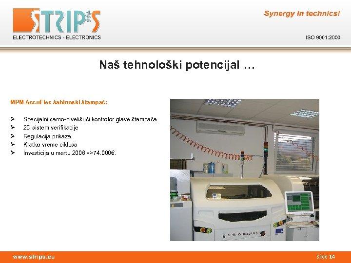 Naš tehnološki potencijal … MPM Accu. Flex šablonski štampač: Ø Ø Ø Specijalni samo-nivelišući