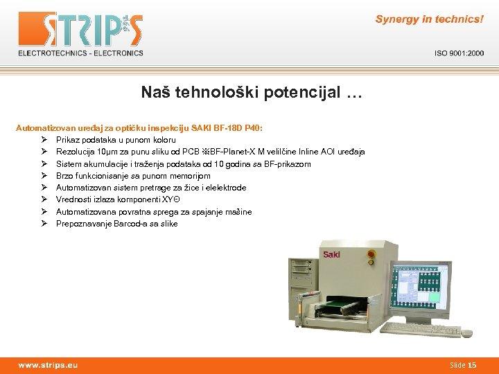 Naš tehnološki potencijal … Automatizovan uređaj za optičku inspekciju SAKI BF-18 D P 40: