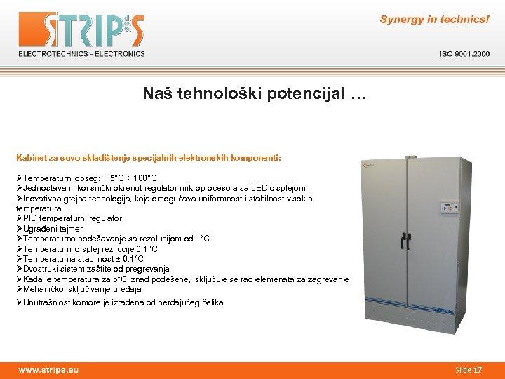 Naš tehnološki potencijal … Kabinet za suvo skladištenje specijalnih elektronskih komponenti: ØTemperaturni opseg: +