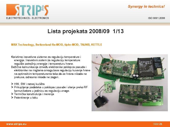 Lista projekata 2008/09 1/13 MSX Technology, Switzerland fis-MOD, tipke-MOD, TNJNB, KETTLE Koristimo inovativne sisteme