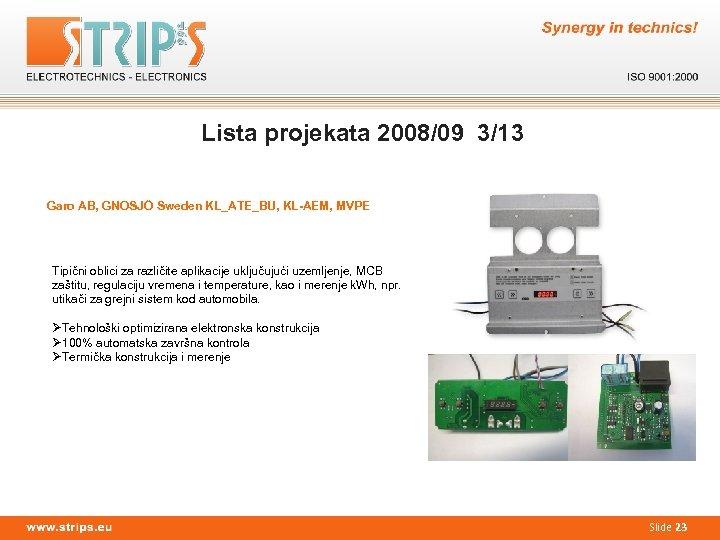 Lista projekata 2008/09 3/13 Garo AB, GNOSJÖ Sweden KL_ATE_BU, KL-AEM, MVPE Tipični oblici za