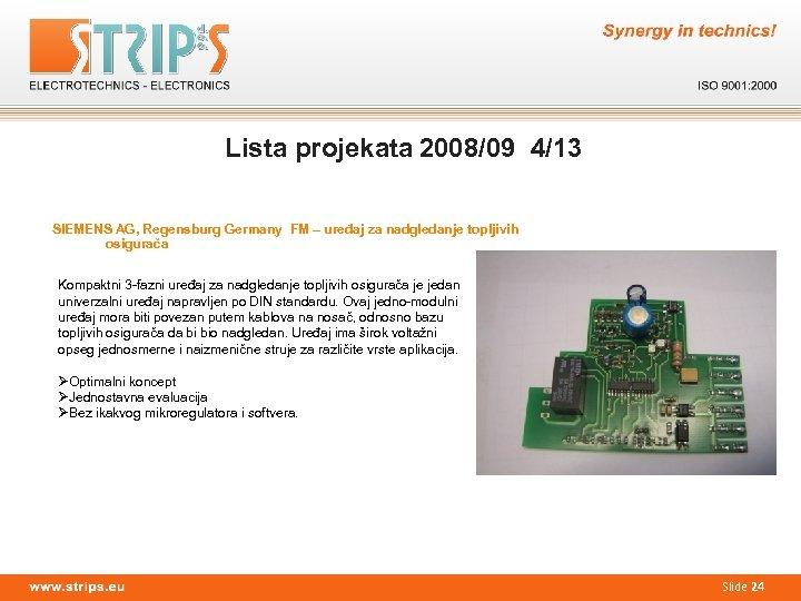 Lista projekata 2008/09 4/13 SIEMENS AG, Regensburg Germany FM – uređaj za nadgledanje topljivih