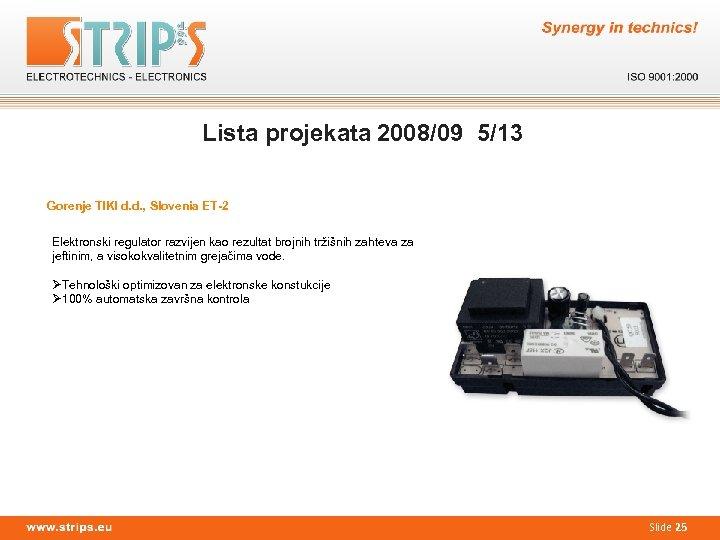 Lista projekata 2008/09 5/13 Gorenje TIKI d. d. , Slovenia ET-2 Elektronski regulator razvijen