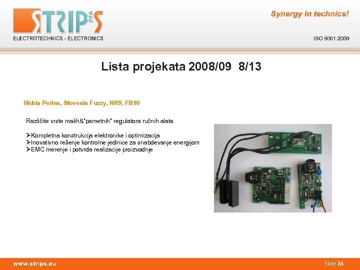 Lista projekata 2008/09 8/13 Hidria Perles, Slovenia Fuzzy, NR 9, FB 50 Različite vrste