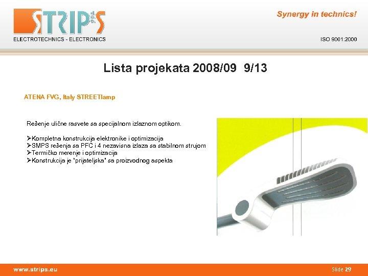 Lista projekata 2008/09 9/13 ATENA FVG, Italy STREETlamp Rešenje ulične rasvete sa specijalnom izlaznom