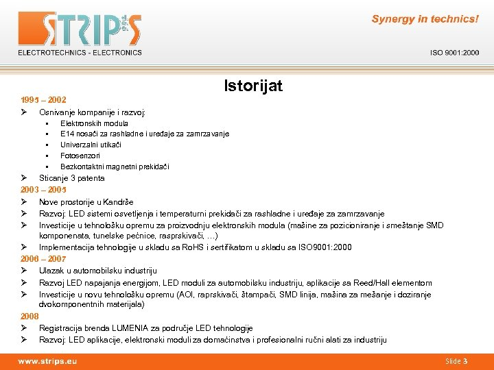 Istorijat 1995 – 2002 Ø Osnivanje kompanije i razvoj: § Elektronskih modula § E