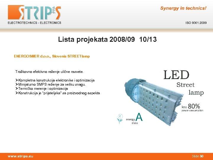Lista projekata 2008/09 10/13 ENERGOSMER d. o. o. , Slovenia STREETlamp Troškovno efektivno rešenje