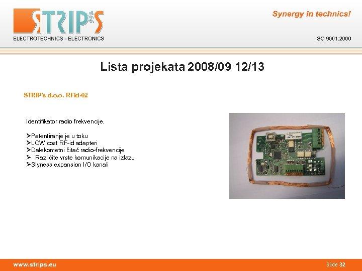 Lista projekata 2008/09 12/13 STRIP's d. o. o. RFid-02 Identifikator radio frekvencije. ØPatentiranje je