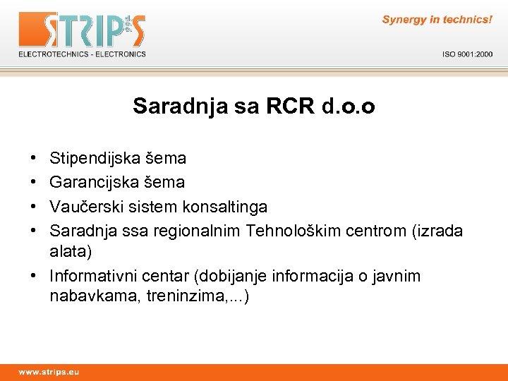 Saradnja sa RCR d. o. o • • Stipendijska šema Garancijska šema Vaučerski sistem