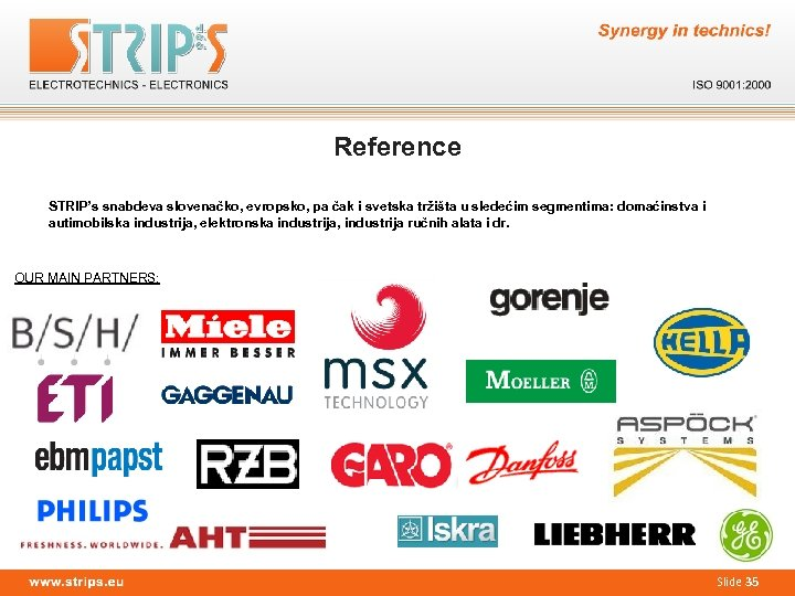 Reference STRIP's snabdeva slovenačko, evropsko, pa čak i svetska tržišta u sledećim segmentima: domaćinstva