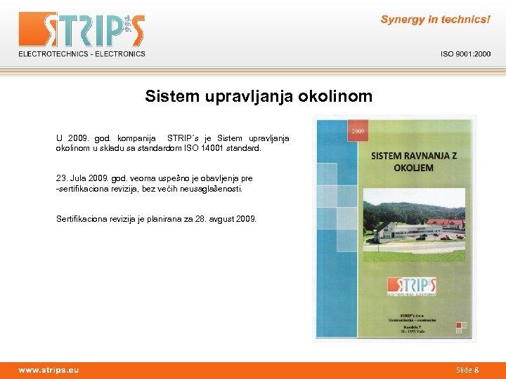 Sistem upravljanja okolinom U 2009. god. kompanija STRIP´s je Sistem upravljanja okolinom u skladu
