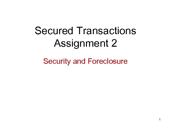 Secured Transactions Assignment 2 Security and Foreclosure 1