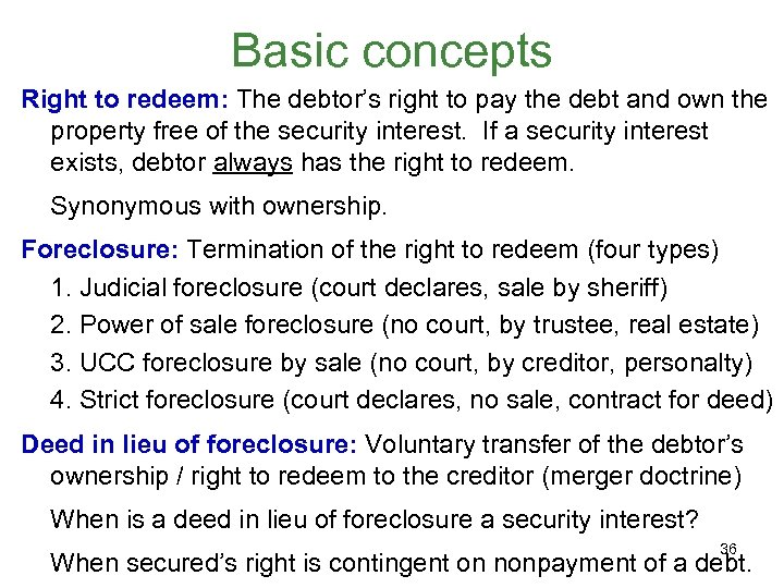 Basic concepts Right to redeem: The debtor's right to pay the debt and own
