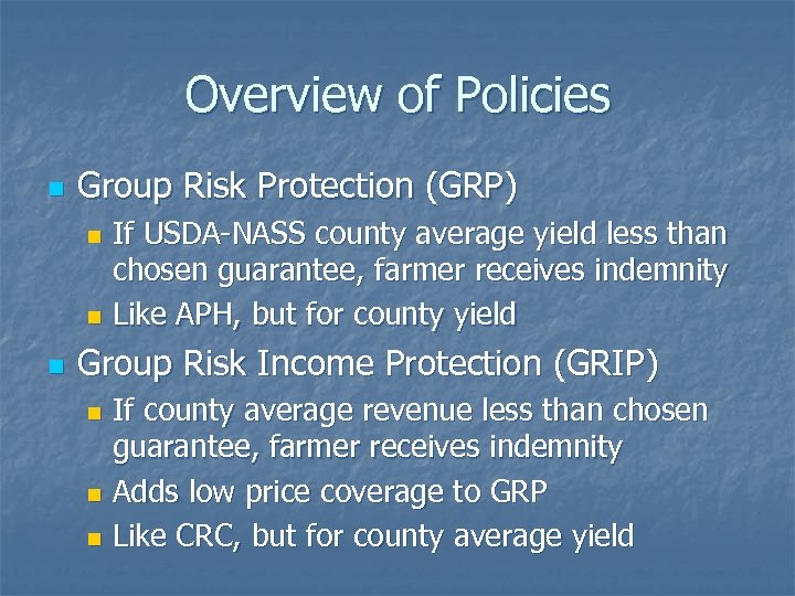 Overview of Policies n Group Risk Protection (GRP) If USDA-NASS county average yield less