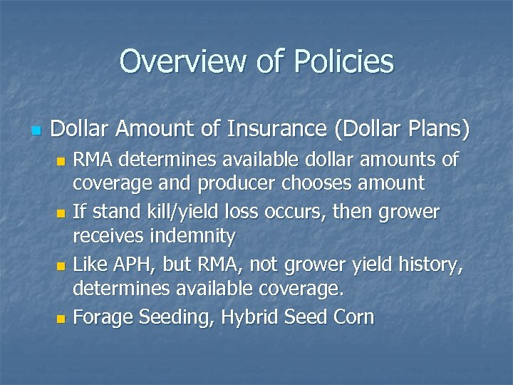 Overview of Policies n Dollar Amount of Insurance (Dollar Plans) RMA determines available dollar