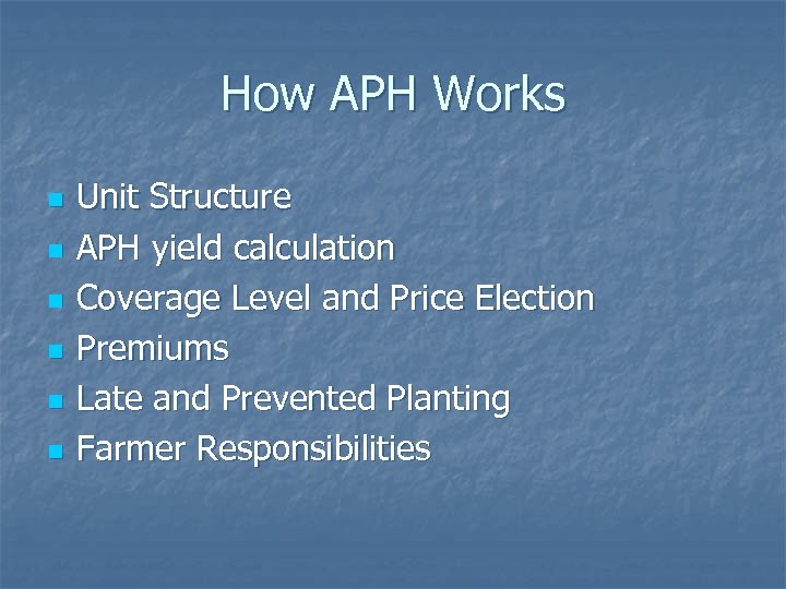 How APH Works n n n Unit Structure APH yield calculation Coverage Level and
