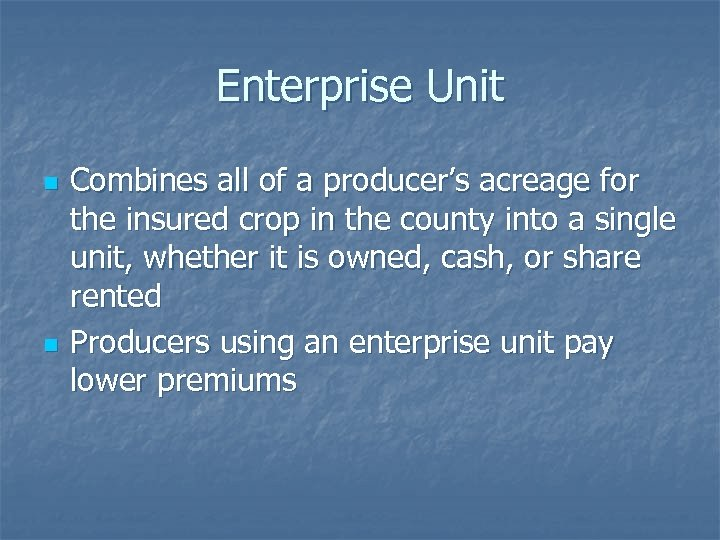 Enterprise Unit n n Combines all of a producer's acreage for the insured crop