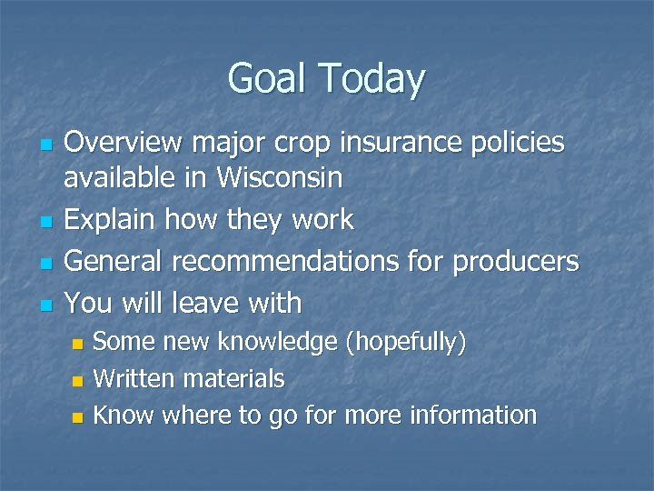 Goal Today n n Overview major crop insurance policies available in Wisconsin Explain how
